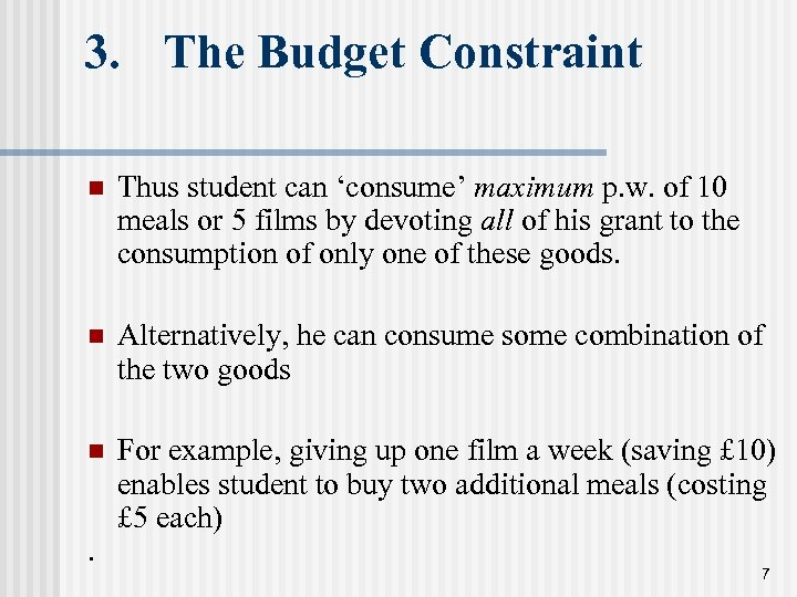 3. The Budget Constraint n Thus student can 'consume' maximum p. w. of 10