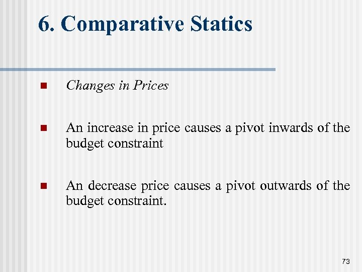 6. Comparative Statics n Changes in Prices n An increase in price causes a