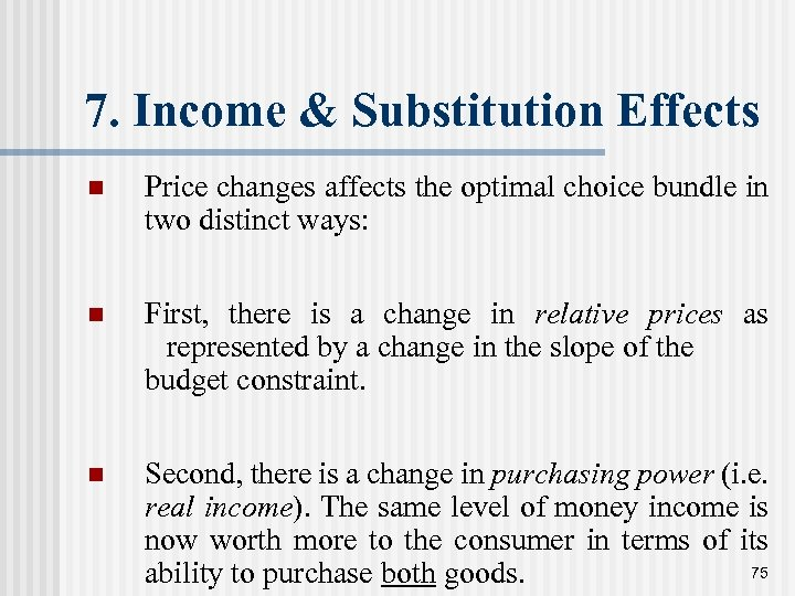 7. Income & Substitution Effects n Price changes affects the optimal choice bundle in