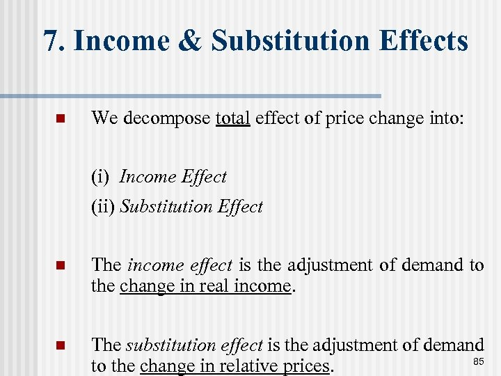 7. Income & Substitution Effects n We decompose total effect of price change into: