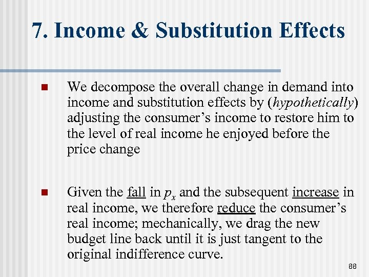 7. Income & Substitution Effects n We decompose the overall change in demand into