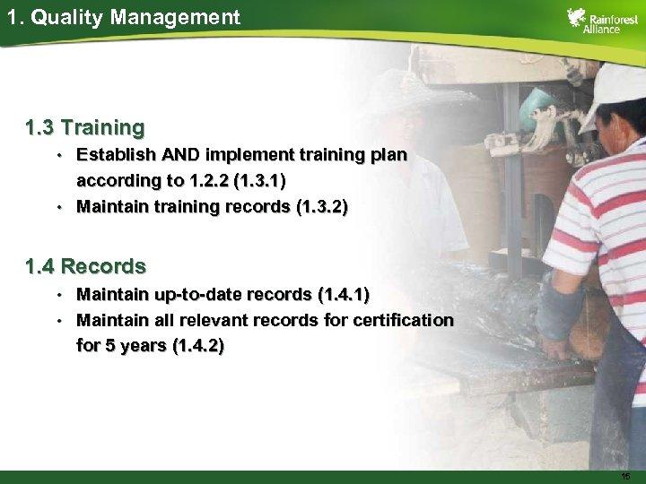 1. Quality Management 1. 3 Training • • Establish AND implement training plan according