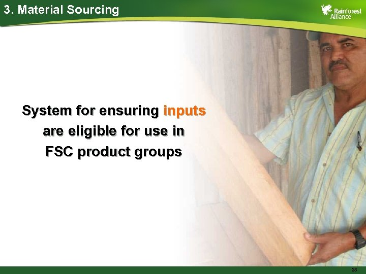3. Material Sourcing System for ensuring inputs are eligible for use in FSC product