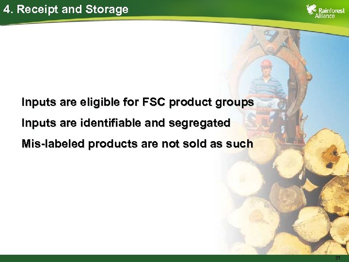 4. Receipt and Storage Inputs are eligible for FSC product groups Inputs are identifiable