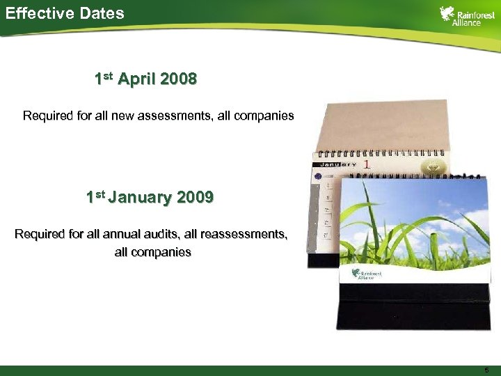 Effective Dates 1 st April 2008 Required for all new assessments, all companies 1