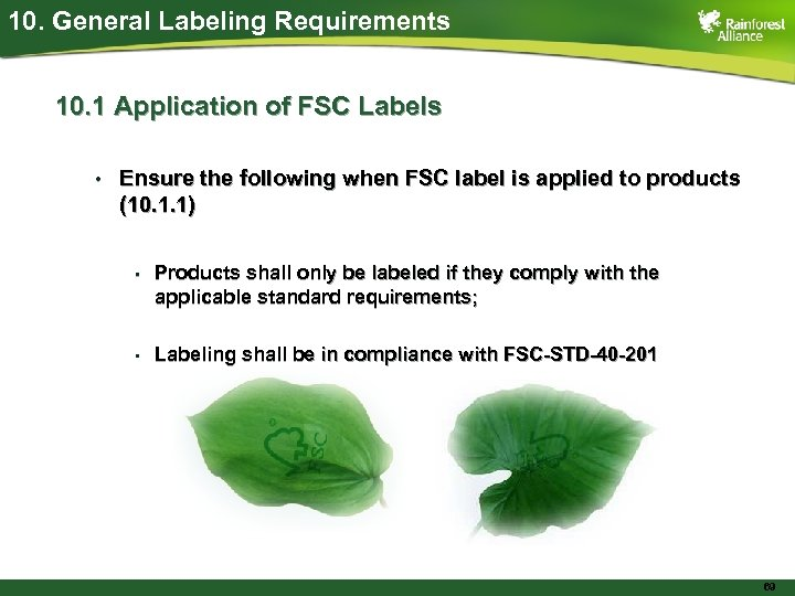 10. General Labeling Requirements 10. 1 Application of FSC Labels • Ensure the following