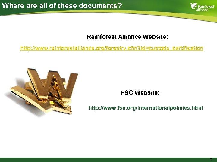 Where all of these documents? Rainforest Alliance Website: http: //www. rainforestalliance. org/forestry. cfm? id=custody_certification
