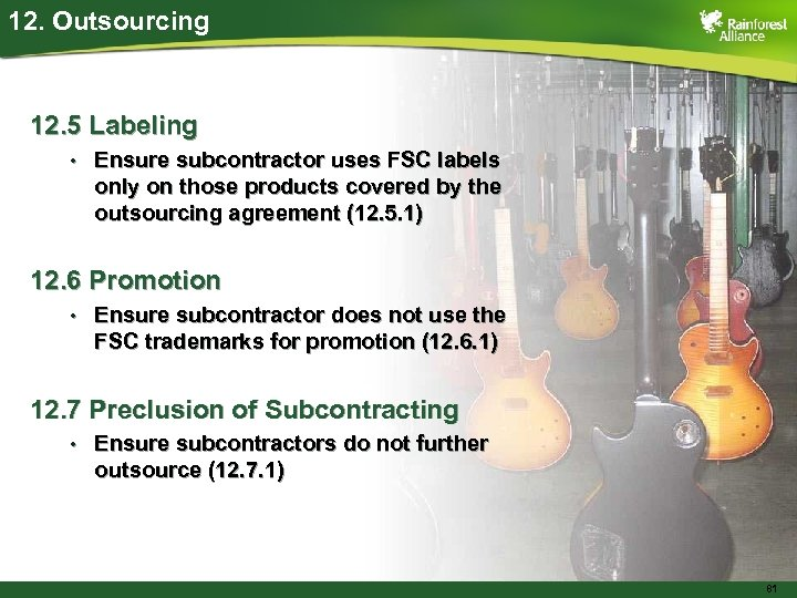12. Outsourcing 12. 5 Labeling • Ensure subcontractor uses FSC labels only on those