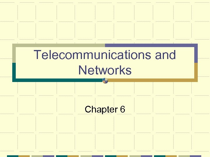 Telecommunications and Networks Chapter 6