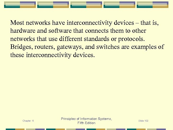 Most networks have interconnectivity devices – that is, hardware and software that connects them