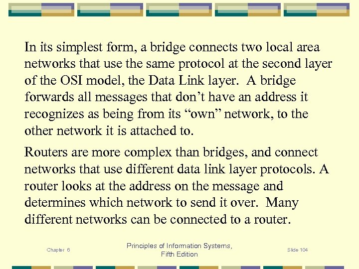 In its simplest form, a bridge connects two local area networks that use the