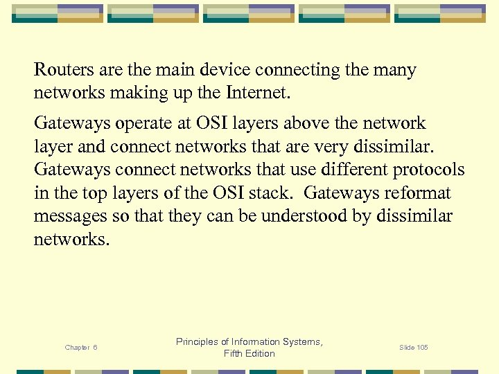 Routers are the main device connecting the many networks making up the Internet. Gateways