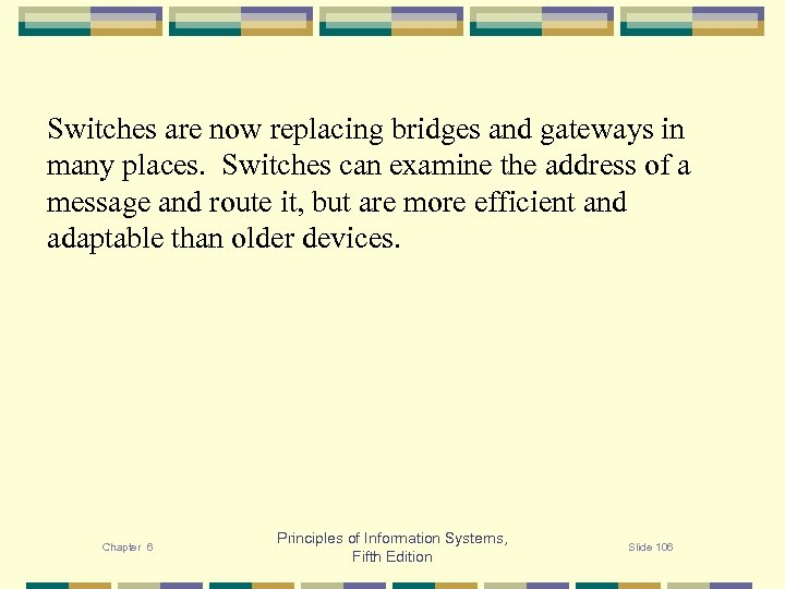 Switches are now replacing bridges and gateways in many places. Switches can examine the