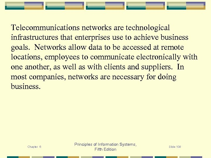 Telecommunications networks are technological infrastructures that enterprises use to achieve business goals. Networks allow