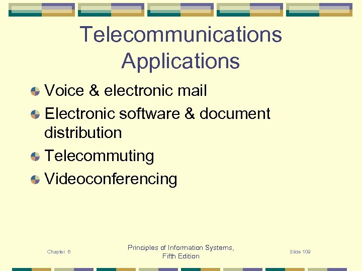 Telecommunications Applications Voice & electronic mail Electronic software & document distribution Telecommuting Videoconferencing Chapter
