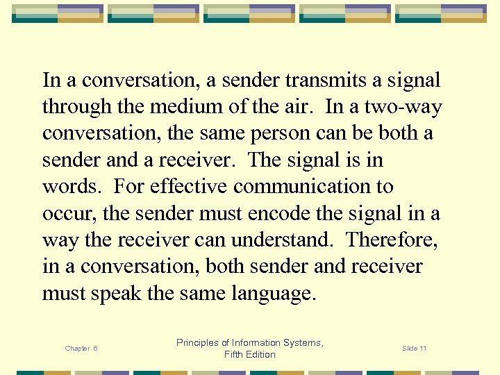 In a conversation, a sender transmits a signal through the medium of the air.