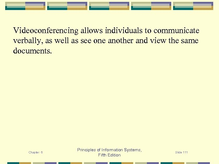 Videoconferencing allows individuals to communicate verbally, as well as see one another and view