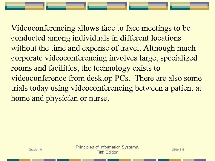 Videoconferencing allows face to face meetings to be conducted among individuals in different locations