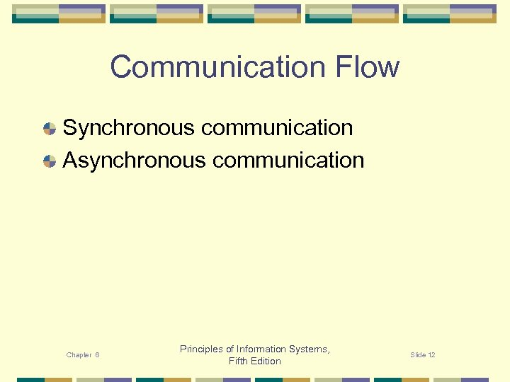 Communication Flow Synchronous communication Asynchronous communication Chapter 6 Principles of Information Systems, Fifth Edition