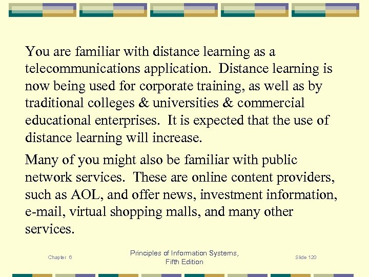 You are familiar with distance learning as a telecommunications application. Distance learning is now