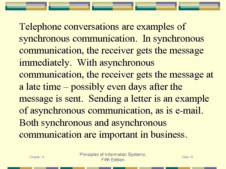 Telephone conversations are examples of synchronous communication. In synchronous communication, the receiver gets the