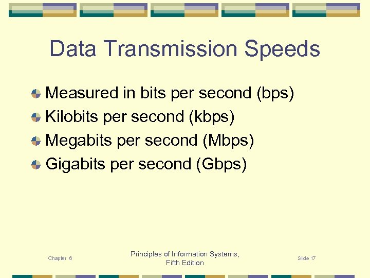 Data Transmission Speeds Measured in bits per second (bps) Kilobits per second (kbps) Megabits