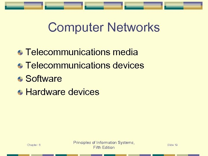 Computer Networks Telecommunications media Telecommunications devices Software Hardware devices Chapter 6 Principles of Information