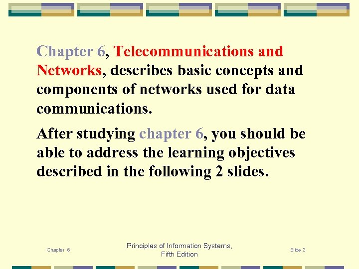 Chapter 6, Telecommunications and Networks, describes basic concepts and components of networks used for