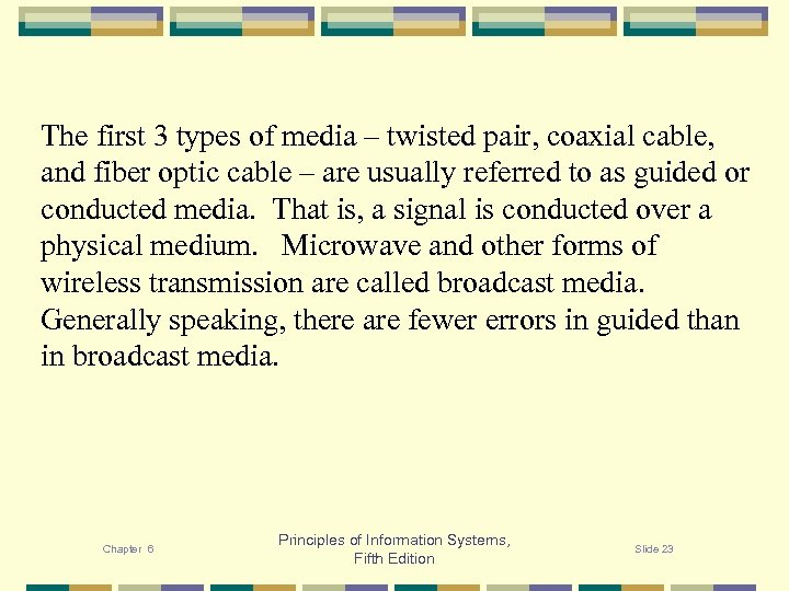 The first 3 types of media – twisted pair, coaxial cable, and fiber optic
