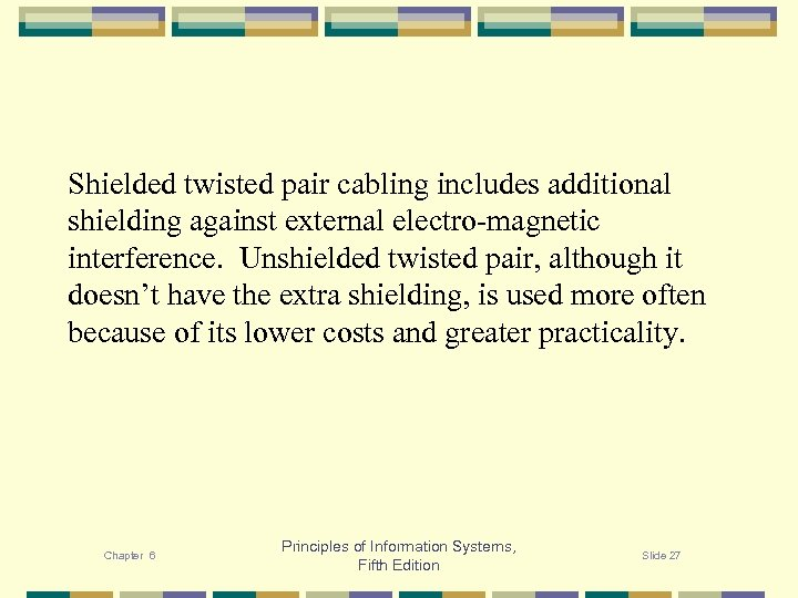 Shielded twisted pair cabling includes additional shielding against external electro-magnetic interference. Unshielded twisted pair,