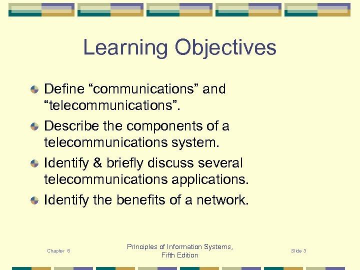 "Learning Objectives Define ""communications"" and ""telecommunications"". Describe the components of a telecommunications system. Identify"