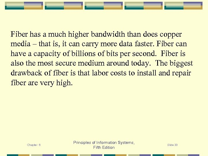 Fiber has a much higher bandwidth than does copper media – that is, it