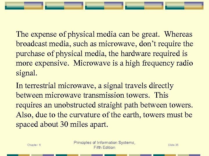The expense of physical media can be great. Whereas broadcast media, such as microwave,