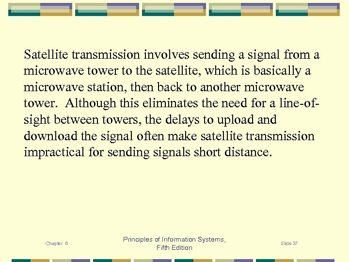 Satellite transmission involves sending a signal from a microwave tower to the satellite, which