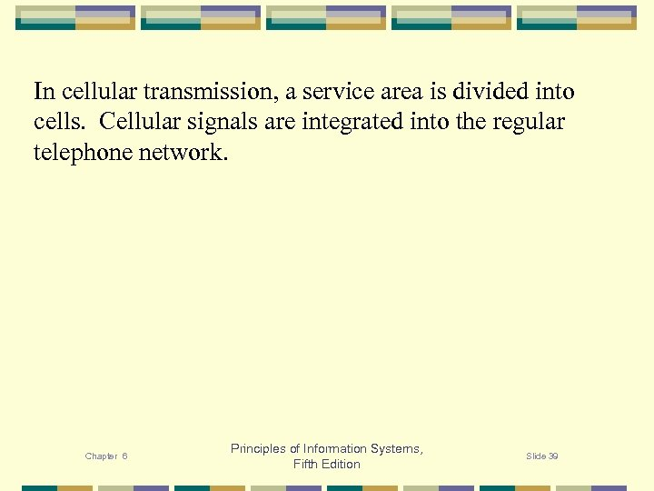 In cellular transmission, a service area is divided into cells. Cellular signals are integrated