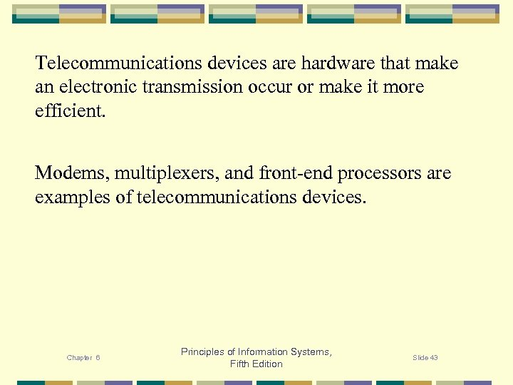 Telecommunications devices are hardware that make an electronic transmission occur or make it more