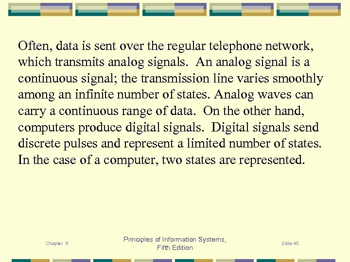 Often, data is sent over the regular telephone network, which transmits analog signals. An