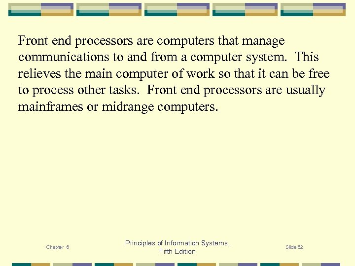 Front end processors are computers that manage communications to and from a computer system.