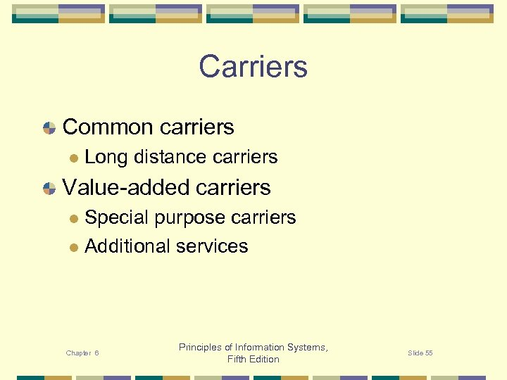 Carriers Common carriers l Long distance carriers Value-added carriers Special purpose carriers l Additional