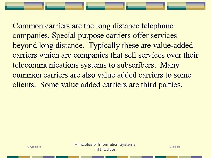 Common carriers are the long distance telephone companies. Special purpose carriers offer services beyond