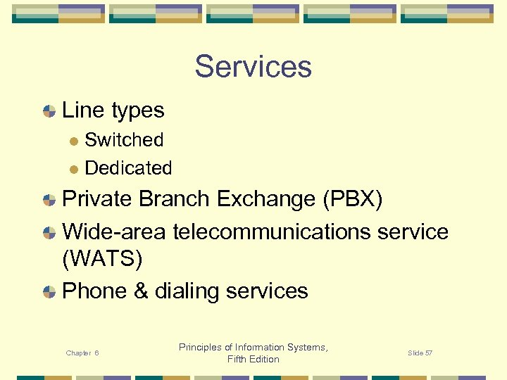 Services Line types Switched l Dedicated l Private Branch Exchange (PBX) Wide-area telecommunications service
