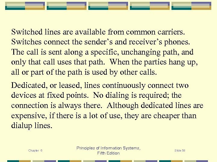 Switched lines are available from common carriers. Switches connect the sender's and receiver's phones.