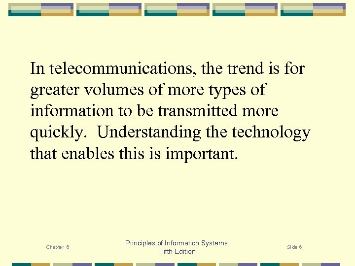 In telecommunications, the trend is for greater volumes of more types of information to