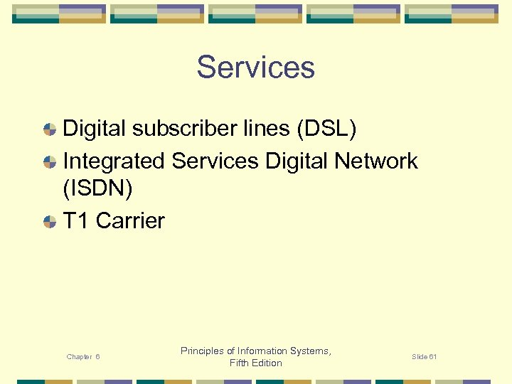 Services Digital subscriber lines (DSL) Integrated Services Digital Network (ISDN) T 1 Carrier Chapter