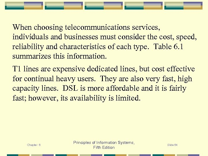 When choosing telecommunications services, individuals and businesses must consider the cost, speed, reliability and
