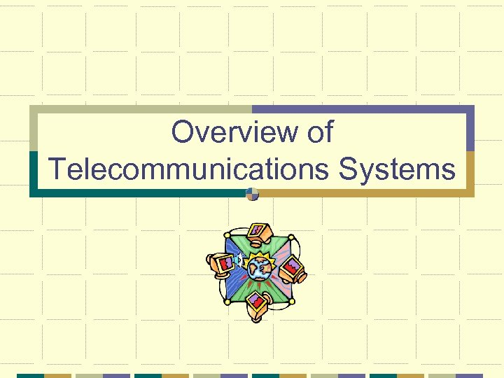 Overview of Telecommunications Systems