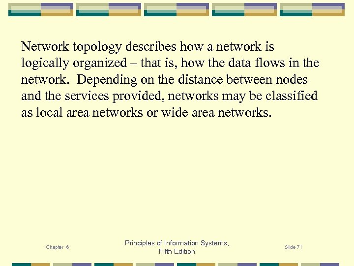 Network topology describes how a network is logically organized – that is, how the