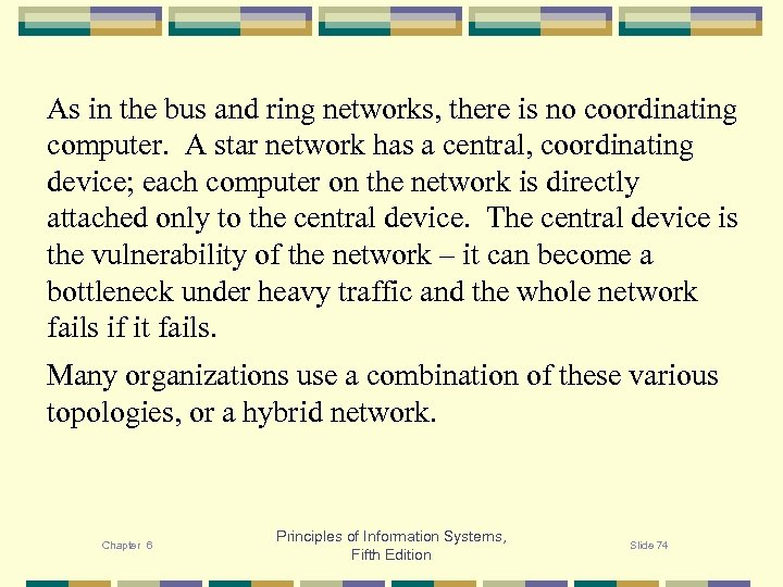As in the bus and ring networks, there is no coordinating computer. A star