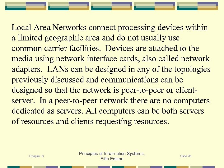 Local Area Networks connect processing devices within a limited geographic area and do not
