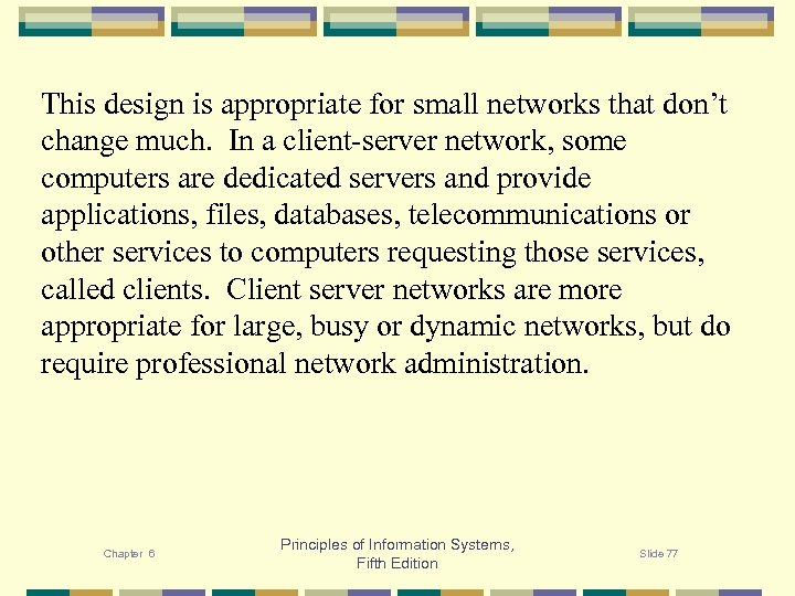 This design is appropriate for small networks that don't change much. In a client-server